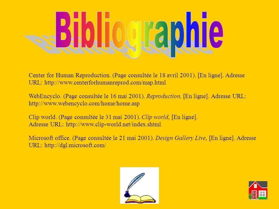 Bibliographie Center for Human Reproduction. (Page consultée le 18 avril 2001). [En ligne]. Adresse URL: http://www.centerforhumanreprod.com/map.html.